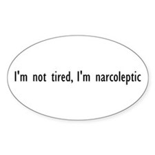 I'm not tired, I'm narcoleptic Oval Decal