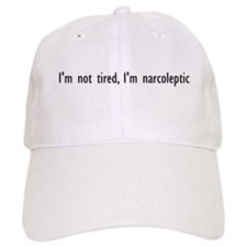 I'm not tired, I'm narcoleptic Baseball Cap