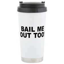 Bail me out too Travel Mug