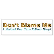 Don't Blame Me Bumper Bumper Sticker