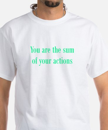 You are the sum of your actions White T-Shirt