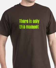 There is only this moment T-Shirt