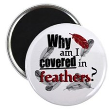 Covered In Feathers? Magnet