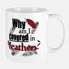 Covered In Feathers? Mug