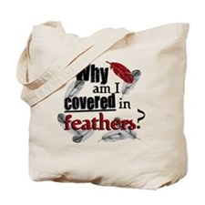 Covered In Feathers? Tote Bag