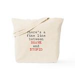 Fine Line Brave Stupid Tote Bag