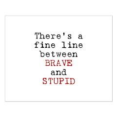 Fine Line Brave Stupid Posters
