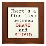 Fine Line Brave Stupid Framed Tile