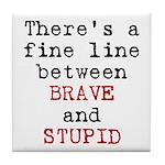 Fine Line Brave Stupid Tile Coaster