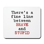 Fine Line Brave Stupid Mousepad