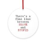 Fine Line Brave Stupid Ornament (Round)