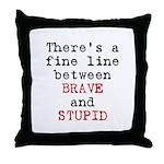 Fine Line Brave Stupid Throw Pillow