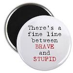 Fine Line Brave Stupid Magnet
