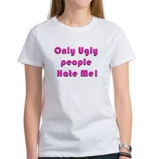 Only Ugly People Hate Me ! Tee