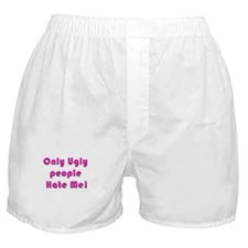 Only Ugly People Hate Me ! Boxer Shorts
