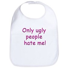 Only Ugly People Hate Me ! Bib