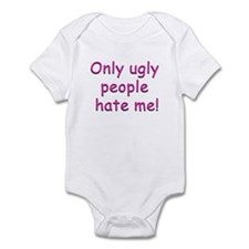 Only Ugly People Hate Me ! Infant Bodysuit