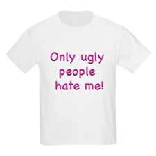 Only Ugly People Hate Me ! T-Shirt