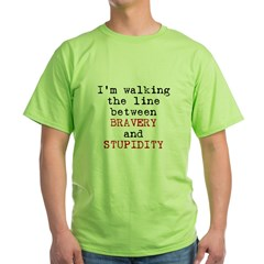 Walk Line Bravery Stupidity Green T-Shirt