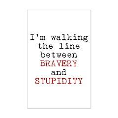 Walk Line Bravery Stupidity Posters