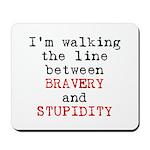 Walk Line Bravery Stupidity Mousepad
