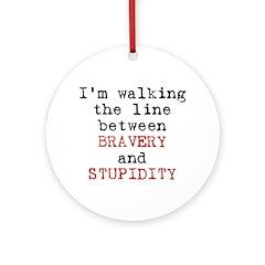 Walk Line Bravery Stupidity Ornament (Round)