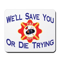 Firefighters Die Trying Mousepad