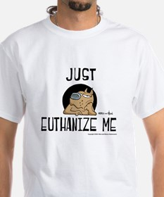 Just Euthanize Me Shirt