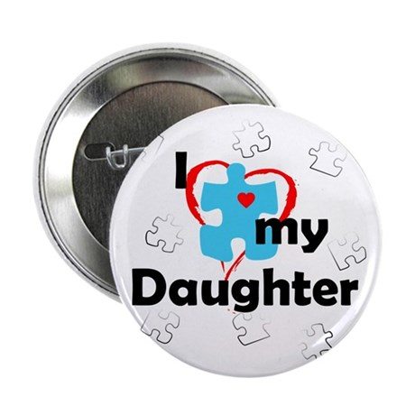 """I Love My Daughter - Autism 2.25"""" Button"""