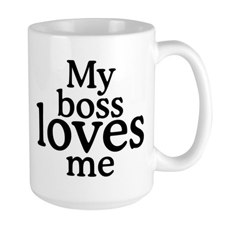 My boss loves me Large Mug