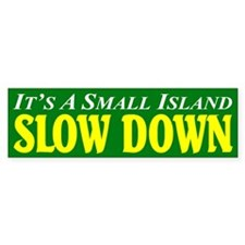 It's A Small Island -- Slow Bumper Bumper Sticker