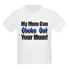 My Mum can Choke Out your Mum T-Shirt