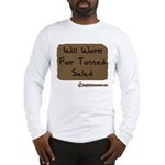 Will Work For Tossed Salad Long Sleeve T-Shirt