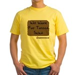 Will Work For Tossed Salad Yellow T-Shirt