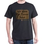Will Work For Tossed Salad Dark T-Shirt
