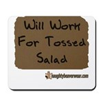 Will Work For Tossed Salad Mousepad