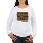 Will Work For Tossed Salad Women's Long Sleeve T-S