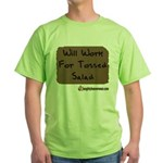 Will Work For Tossed Salad Green T-Shirt