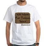 Will Work For Tossed Salad White T-Shirt