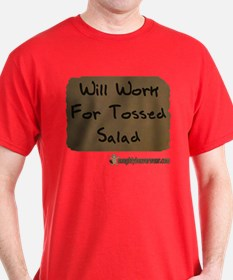 Will Work For Tossed Salad T-Shirt