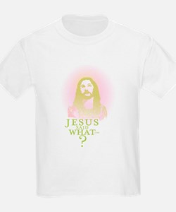 Jesus said what? T-Shirt