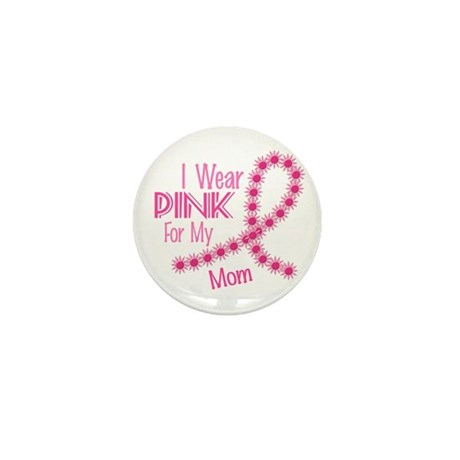I Wear Pink For My Mom 26 Mini Button