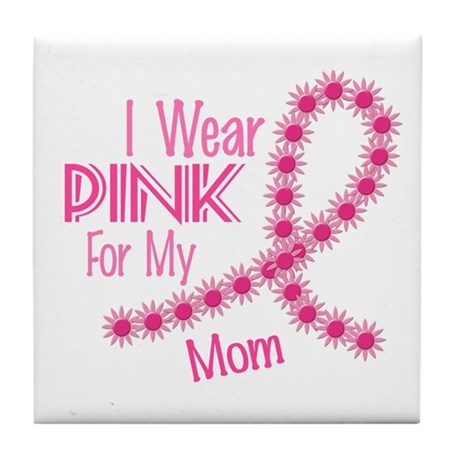 I Wear Pink For My Mom 26 Tile Coaster