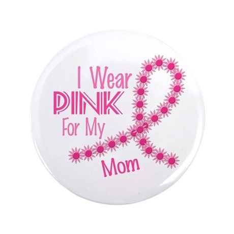 """I Wear Pink For My Mom 26 3.5"""" Button (100 pack)"""