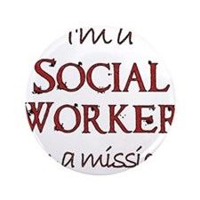 "Social Worker on a Mission 3.5"" Button"