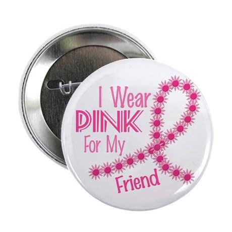 """I Wear Pink For My Friend 26 2.25"""" Button (10 pack"""