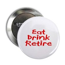 "Eat, Drink, Retire 2.25"" Button"