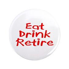 "Eat, Drink, Retire 3.5"" Button"
