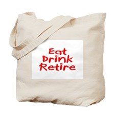 Eat, Drink, Retire Tote Bag