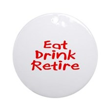 Eat, Drink, Retire Ornament (Round)
